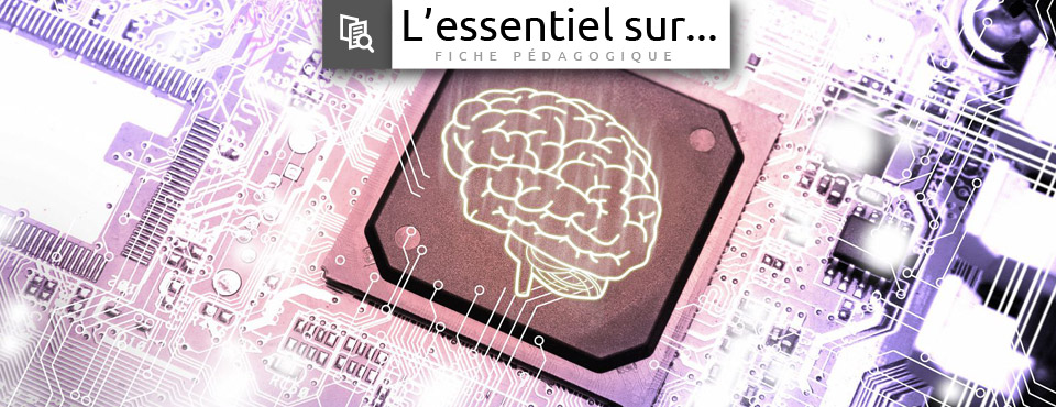 L'essentiel sur... l'intelligence artificielle