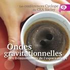 Conférence Cyclope - Ondes gravitationnelles : les frémissements de l'espace-temps - 29 mars (Saclay)