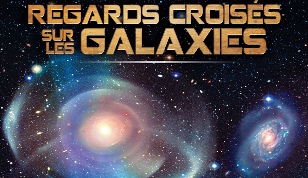 Regards croisés sur les galaxies